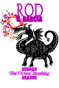 Rod R. Garcia - 'Duncan: The Flower Breathing Dragon'