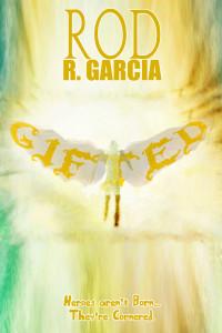 Rod R. Garcia - 'GIFTED'